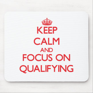 Keep Calm and focus on Qualifying Mouse Pad