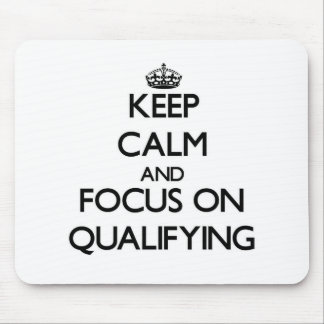 Keep Calm and focus on Qualifying Mouse Pads