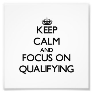 Keep Calm and focus on Qualifying Photo