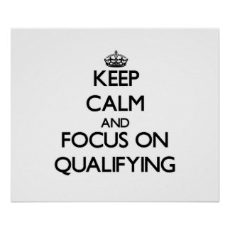 Keep Calm and focus on Qualifying Print