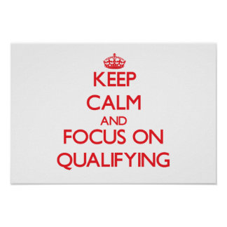 Keep Calm and focus on Qualifying Posters