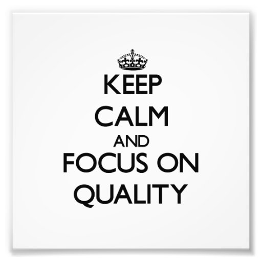 Keep Calm and focus on Quality Photo Print