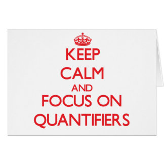 Keep Calm and focus on Quantifiers Greeting Card
