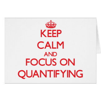 Keep Calm and focus on Quantifying Greeting Card