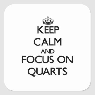 Keep Calm and focus on Quarts Square Sticker