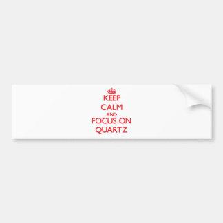 Keep Calm and focus on Quartz Bumper Stickers