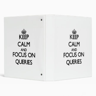 Keep Calm and focus on Queries 3 Ring Binders