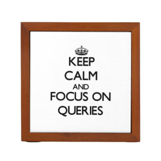 Keep Calm and focus on Queries Desk Organizer