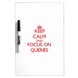 Keep Calm and focus on Queries Dry Erase Boards