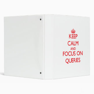 Keep Calm and focus on Queries Vinyl Binders