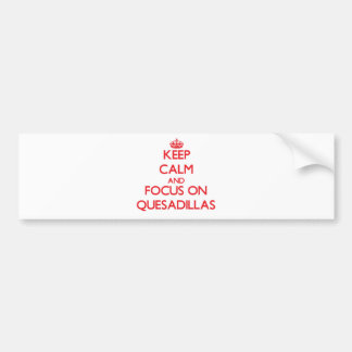 Keep Calm and focus on Quesadillas Bumper Stickers