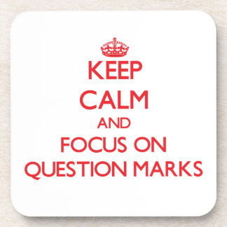 Keep Calm and focus on Question Marks Drink Coaster