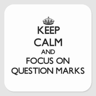 Keep Calm and focus on Question Marks Square Sticker