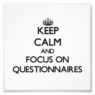 Keep Calm and focus on Questionnaires Art Photo