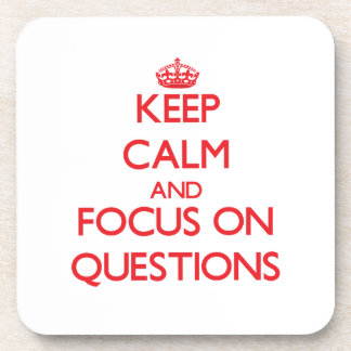 Keep Calm and focus on Questions Drink Coaster