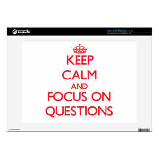 Keep Calm and focus on Questions Decal For Acer Chromebook