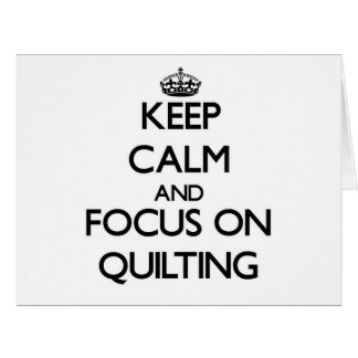 Keep Calm and focus on Quilting Card