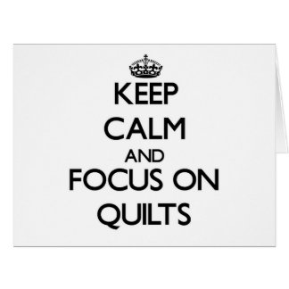 Keep Calm and focus on Quilts Greeting Cards