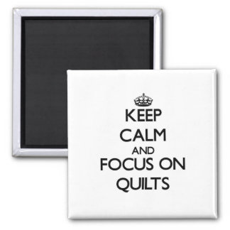 Keep Calm and focus on Quilts Magnets