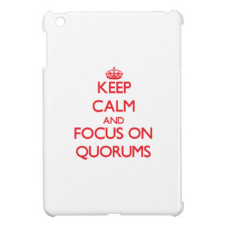 Keep Calm and focus on Quorums iPad Mini Covers