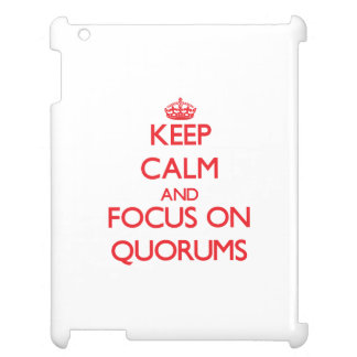 Keep Calm and focus on Quorums iPad Covers