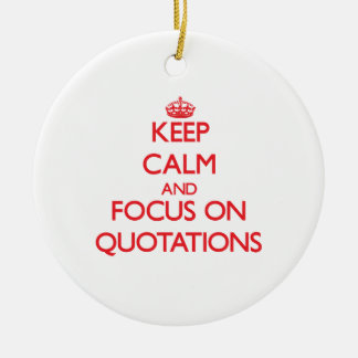 Keep Calm and focus on Quotations Christmas Ornaments
