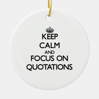 Keep Calm and focus on Quotations Christmas Ornament