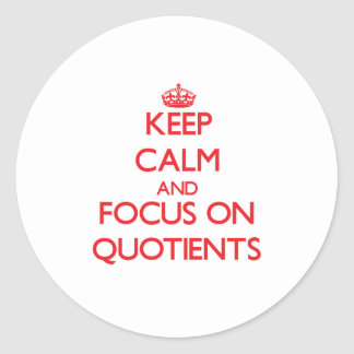 Keep Calm and focus on Quotients Classic Round Sticker