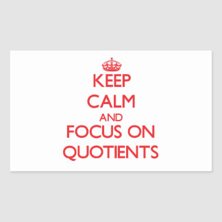 Keep Calm and focus on Quotients Rectangular Sticker