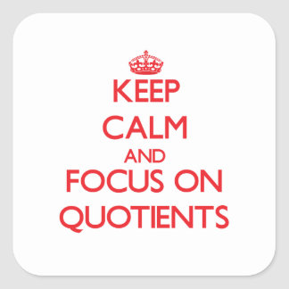 Keep Calm and focus on Quotients Square Sticker