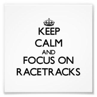 Keep Calm and focus on Racetracks Photograph