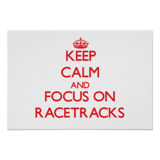 Keep Calm and focus on Racetracks Posters