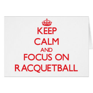 Keep calm and focus on Racquetball Greeting Cards