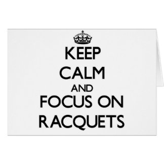 Keep calm and focus on Racquets Card