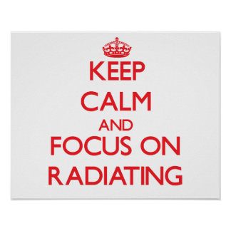 Keep Calm and focus on Radiating Poster