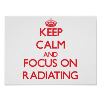Keep Calm and focus on Radiating Print
