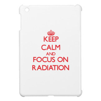 Keep Calm and focus on Radiation Cover For The iPad Mini