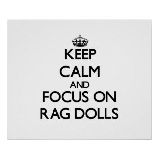 Keep Calm and focus on Rag Dolls Poster
