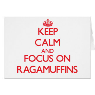 Keep Calm and focus on Ragamuffins Card