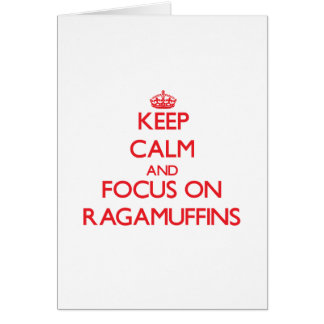 Keep Calm and focus on Ragamuffins Greeting Card