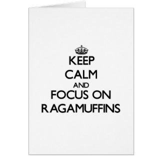 Keep Calm and focus on Ragamuffins Greeting Cards