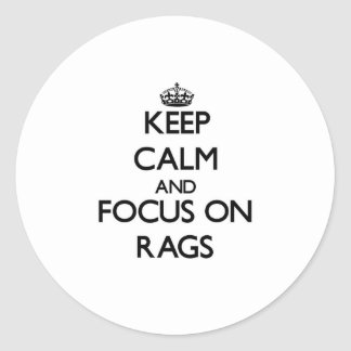 Keep Calm and focus on Rags Classic Round Sticker
