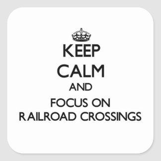 Keep Calm and focus on Railroad Crossings Square Sticker