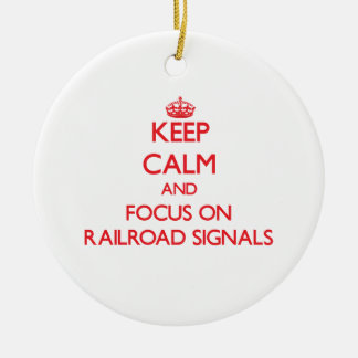 Keep Calm and focus on Railroad Signals Ornament