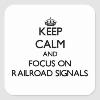 Keep Calm and focus on Railroad Signals Stickers