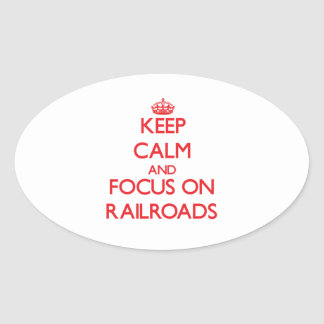 Keep Calm and focus on Railroads Oval Stickers