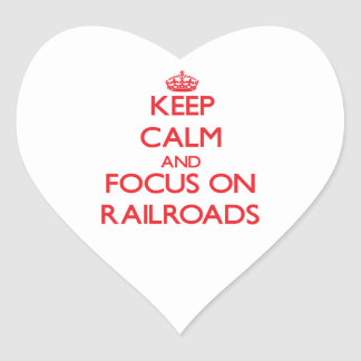 Keep Calm and focus on Railroads Heart Stickers