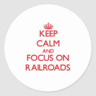 Keep Calm and focus on Railroads Round Stickers