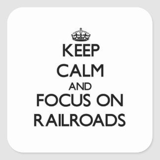 Keep Calm and focus on Railroads Square Sticker