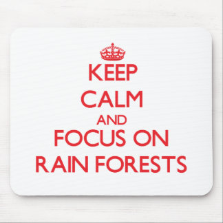Keep Calm and focus on Rain Forests Mousepad
